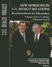 New Horizons in U.S.-Mexico Relations: Recommendations for Policymakers : Report of the U.S.-Mexico Binational Council