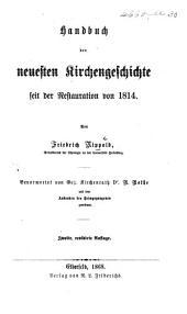 Handbuch der neuesten Kirchengeschichte seit der Restauration von 1814 ... Bevorwortet von ... R. Rothe