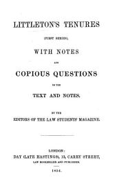 Littleton's Tenures: (first series), with notes and copious questions on the text and notes