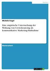 Eine empirische Untersuchung der Wirkung von Crowdsourcing als kommunikative Marketing-Maßnahme