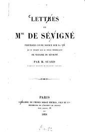 Lettres de Mme de Sévigné: Précédées d'une notice sur sa vie et du traité sur le style épistolaire de Madame de Sévigné par M. Suard