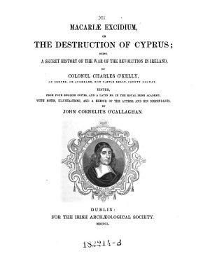 Macariae Excidium  Or the Destruction of Cyprus  Being a Secret History of the War of the Revolution in Ireland  by Colonel Charles O Kelly     Edited from Four English Copies  and a Latin Ms  in the Royal Irish Academy  etc   PDF