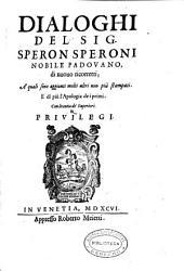 Dialoghi del sig. Speron Speroni nobile padouano, di nuouo ricorretti ; a' quali sono aggiunti molti altri non piu stampati. E di piu l'Apologia de i primi
