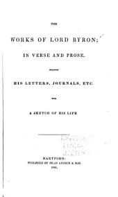 The works of Lord Byron: in verse and prose. Including his letters, journals, etc., with a sketch of his life