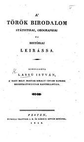 A' Török birodalom státistikai, geographiai és históriai leirássa [sic].