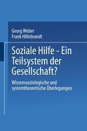 Soziale Hilfe — Ein Teilsystem der Gesellschaft?: Wissenssoziologische und systemtheoretische Überlegungen
