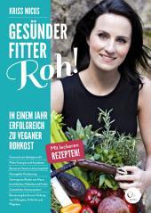 Gesünder, Fitter, Roh!: In einem Jahr erfolgreich zu veganer Rohkost