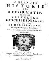 G. Brandts Historie der Reformatie en andere kerkelyke geschiedenissen in en ontrent de Nederlanden: Volume 1