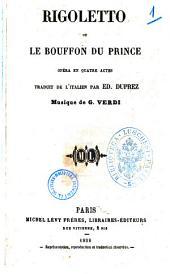 Rigoletto ou Le bouffon du prince opera en quatre actes traduit de l'italien par Ed. Duprez