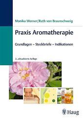 Praxis Aromatherapie: Grundlagen - Steckbriefe - Indikationen, Ausgabe 2