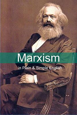 Marxism in Plain and Simple English  The Theory of Marxism in a Way Anyone Can Understand PDF