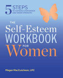 The Self Esteem Workbook for Women  5 Steps to Gaining Confidence and Inner Strength