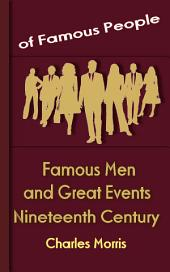 Famous Men and Great Events of the Nineteenth Century: Famous People