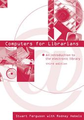 Computers for Librarians: An Introduction to the Electronic Library, Edition 3
