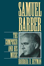 Samuel Barber: The Composer and His Music
