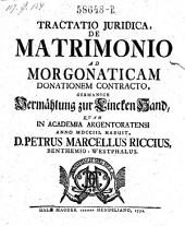 Tractatio juridica de matrimonio ad morgonaticam donationem contracto, germanice Vermählung zur Lincken Hand, quam in academia Argentoratensi anno 1703 habuit