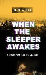 WHEN THE SLEEPER AWAKES (A Dystopian Sci-Fi Classic)