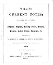Willis's Current Notes: A Series of Articles on Antiquities, Biography, Heraldry, History, Language, Literature, Natural History, Topography, &c. Selected from Original Letters and Documents Addressed During the Year ... to the Publisher. 1851