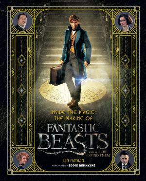 Inside the Magic  The Making of Fantastic Beasts and Where to Find Them