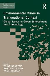 Environmental Crime in Transnational Context: Global Issues in Green Enforcement and Criminology