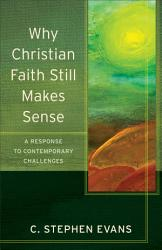 Why Christian Faith Still Makes Sense  Acadia Studies in Bible and Theology  PDF
