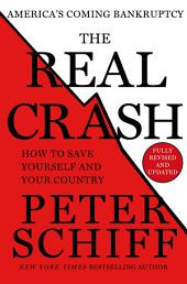 The Real Crash: America's Coming Bankruptcy - How to Save Yourself and Your Country, Edition 2