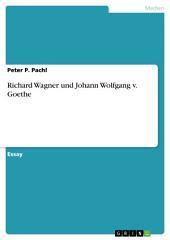 Richard Wagner und Johann Wolfgang v. Goethe