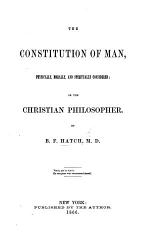 The Constitution of Man, Physically, Morally, and Spiritually Considered