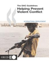 The DAC Guidelines Helping Prevent Violent Conflict Part I: Helping Prevent Violent Conflict: Orientations for External Partners - Part II: Conflict, Peace and Development Co-operation on the Threshold of the 21st Century: Part I: Helping Prevent Violent Conflict: Orientations for External Partners - Part II: Conflict, Peace and Development Co-operation on the Threshold of the 21st Century