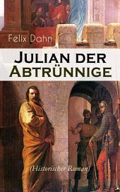 Julian der Abtrünnige (Historischer Roman) - Gesamtausgabe in 3 Bänden: Die Jugend, Der Cäsar und Der Imperator