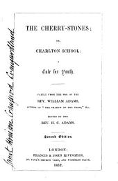 The Cherry-stones ; Or, Charlton School. A Tale for Youth. Partly from the Mss. of William Adams ... Edited by H.C. Adams. 2nd Ed