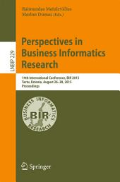 Perspectives in Business Informatics Research: 14th International Conference, BIR 2015, Tartu, Estonia, August 26-28, 2015, Proceedings