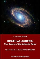 Death of Lucifer  The Grace of the Atlantis Race  The 3rd Book of the FAUSTEF TRILOGY  PDF