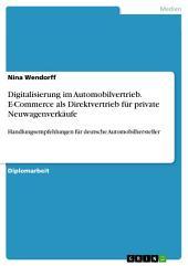 Digitalisierung im Automobilvertrieb. E-Commerce als Direktvertrieb für private Neuwagenverkäufe: Handlungsempfehlungen für deutsche Automobilhersteller