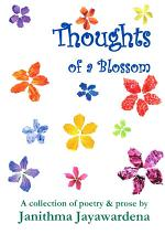 Thoughts of a Blossom: A collection of poetry & prose by Janithma Jayawardena