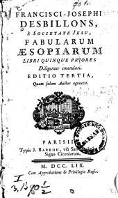 Francisci-Josephi Desbillons ... fabularum Aesopiarum libri quinque priores0: diligenter emendati