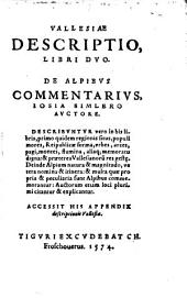 Vallesiae descriptio: libri Dvo. De Alpibvs Commentarivs, Iosia Simlero Avctore. Accessit His Appendix descriptionis Vallesiae