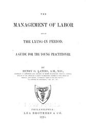 The Management of Labor and of the Lying-in Period: A Guide for the Young Practitioner