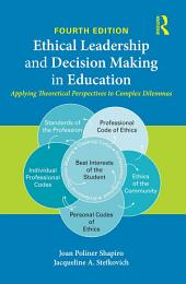 Ethical Leadership and Decision Making in Education: Applying Theoretical Perspectives to Complex Dilemmas, Edition 4