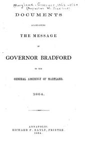 Documents Accompanying the Message of Governor Bradford to the General Assembly of Maryland, 1864