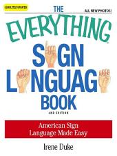 The Everything Sign Language Book: American Sign Language Made Easy... All new photos!, Edition 2
