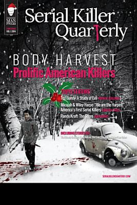 Serial Killer Quarterly Vol  1  Christmas Issue   Body Harvest   Prolific American Killers  PDF
