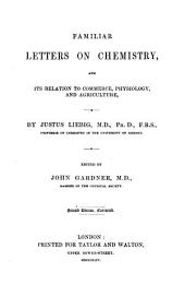 Familiar Letters on Chemistry, and its relation to Commerce, Physiology, and Agriculture: Edited by John Gardner