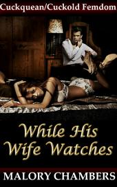 While His Wife Watches: Cuckquean/Cuckold Femdom