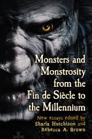 Monsters and Monstrosity from the Fin de Siecle to the Millennium PDF