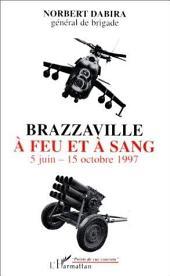 Brazzaville à feu et à sang: 5 Juin - 15 Octobre 1997
