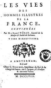 Les vies des hommes illustres de la France, depuis le commencement de la monarchie jusqu'à présent: Volume17