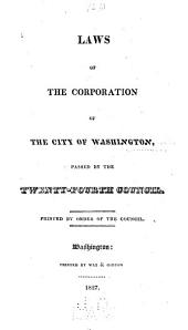 Laws of the Corporation of the City of Washington Passed by the Twenty-fourth Council