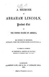 "A Memoir of Abraham Lincoln, President Elect of the United States of America, his opinion on secession, extracts from the United States Constitution, etc. To which is appended, an historical sketch on slavery, reprinted ... from""The Times.""[Signed: R. B., i.e. Robert Black.]"
