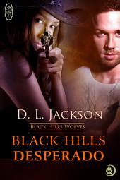 Black Hills Desperado (Black Hills Wolves #3): Black Hills Wolves